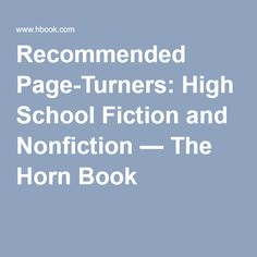 Recommended Page-Turners: High School Fiction and Nonfiction — The Horn Book