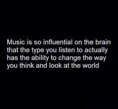 Music is can influence good or bad thoughts or outlooks depending on what you're listening to.