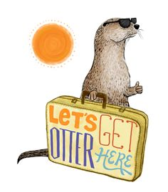Let's Get Otter Here by Kate Oberg