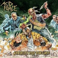 Acid Force - Atrocity For The Lust Thrash Metal, Rock Music, Lust, Comic Books, Comics, Cover, Movie Posters, Film Poster, Rock