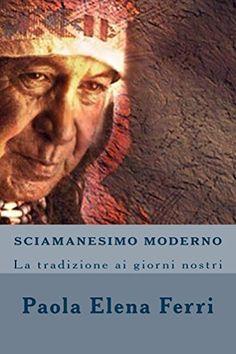 SCIAMANESIMO MODERNO: La tradizione ai giorni nostri (Italian Edition) by Paola Elena Ferri, http://www.amazon.com/dp/B00X6BVBOO/ref=cm_sw_r_pi_dp_LBGsvb013ZJ0G