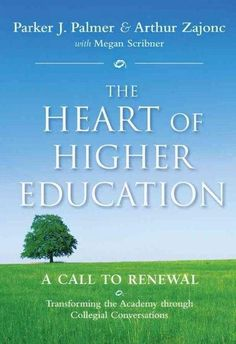 The Heart of Higher Education: A Call to Renewal: Transforming the Academy Throught Collegial Conversations
