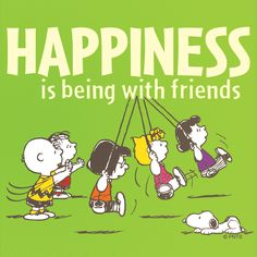 Happiness is being with friends.