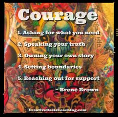 Check out these 5 thought provoking prompts to help you strengthen your creative courage: http://www.creativeoasiscoaching.com/brene-brown-on-courage/ Enjoy!