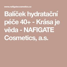 Balíček hydratační péče 40+ - Krása je věda - NAFIGATE Cosmetics, a.s.