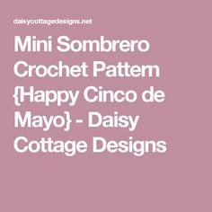 Mini Sombrero Crochet Pattern {Happy Cinco de Mayo} - Daisy Cottage Designs