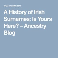 A History of Irish Surnames: Is Yours Here? – Ancestry Blog