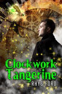 Clockwork Tangerine by Rhys Ford