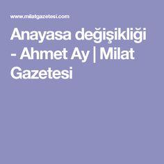 Anayasa değişikliği - Ahmet Ay | Milat Gazetesi