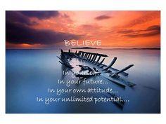 Believe in yourself.....