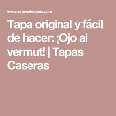 Tapa original y fácil de hacer: ¡Ojo al vermut! | Tapas Caseras