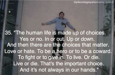 """""""The human life is made up of choices. Yes or no. In or out. Up or down. And then there are the choices that matter. Love or hate. To be a hero or to be a coward. To fight or to give up. To live. Or die. Live or die. That's the important choice. And it's not always in our hands.""""  #GreysAnatomy #MeredithGrey"""