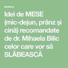 Idei de MESE (mic-dejun, prânz și cină) recomandate de dr. Mihaela Bilic celor care vor să SLĂBEASCĂ Healthy Tips, Healthy Recipes, Healthy Food, Diet Recipes, Cooking Recipes, How To Get Rid, Good To Know, Healthy Living, Good Food