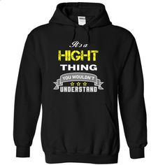 Its a HIGHT thing. - #hoodie dress #cashmere sweater. PURCHASE NOW => https://www.sunfrog.com/Names/Its-a-HIGHT-thing-Black-16848068-Hoodie.html?68278