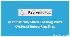 How To Automatically Share Old Blog Posts on Social Networking Sites