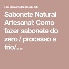 Sabonete Natural Artesanal: Como fazer sabonete do zero / processo a frio/....