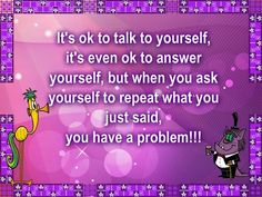 It's ok to talk to yourself. #funny
