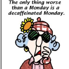 decaf Monday????????IS THERE SUCH A THING??
