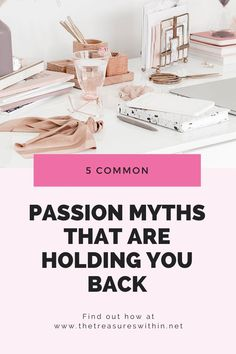 5 Common Passion Myths That Keep You Stuck – The Treasures Within Finding Purpose In Life, Life Purpose, Know What You Want, How To Know, You Gave Up, Told You So, Passion Meaning, Live For Yourself, Finding Yourself