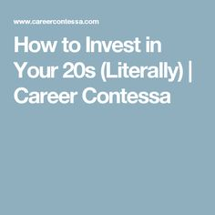 How to Invest in Your 20s (Literally) | Career Contessa