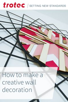 How to make a creative wall decoartion with different materials #lasercutting Trotec Laser, Creative Decor, Knowledge, Wall Decor, Projects, How To Make, Diy, Home Decor, Wall Hanging Decor