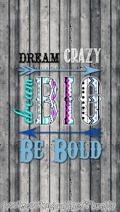 """Dream Crazy. Dream Big. Be Bold"" iPhone 5 Wallpaper"