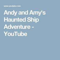 Andy and Amy's Haunted Ship Adventure - YouTube
