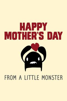 Happy Mother's Day (from a little monster)