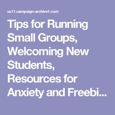 Tips for Running Small Groups, Welcoming New Students, Resources for Anxiety and Freebie-Packed Posts.