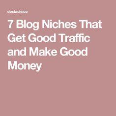 7 Blog Niches That Get Good Traffic and Make Good Money