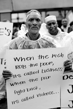 when the rich rob the poor, it's called business. when the poor fight back, it's called violence