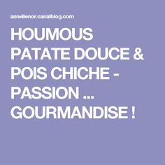 HOUMOUS PATATE DOUCE & POIS CHICHE - PASSION ... GOURMANDISE !