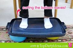 Balloon Surfing - try to ballance and surf.  I don't know, maybe to dangerous??