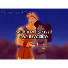 Because of Disney... We know love is all about sacrafice