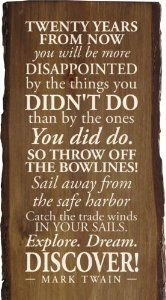 """One of my other favorite quotes.  """"Sail away from the safe harbor."""""""