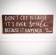 Handcrafted Wood Quote Plank - Don't Cry Because It's Over / Smile Because It Happened - Dr. Seuss - Hand Lettered / Calligraphy - 20x7.25