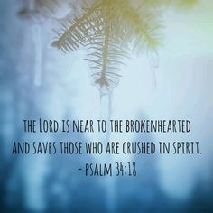 The LORD is near to the brokenhearted And saves those who are crushed in spirit. (Psalm 34:18 NAS) https://www.facebook.com/TrustintheLord356/photos/996388667081899