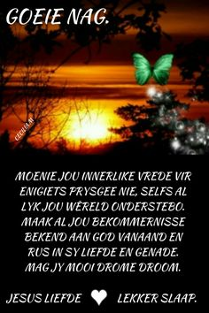 Evening Quotes, Goeie Nag, Afrikaans Quotes, Good Night Sweet Dreams, Sleep Tight, Good Morning Quotes, Poems, Good Day Quotes, Sleep Well