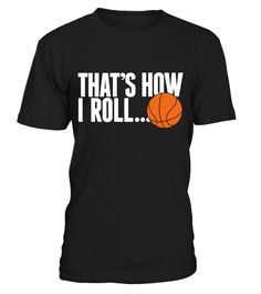 # That's How I Roll Basketball Shirt . Order 2 or more and SAVE on shipping! Guaranteed safe and secure checkout via:PAYPAL | VISA | MASTERCARD | AMEX | DISCOVER When you press the big green button, you will be able to choose your size(s). Be sure to order before we run out of stock!Tags: basketball+jerseys, baseball+shirts, youth+basketball+jerseys, custom+basketball+jerseys, basketball+practice+jerseys, basketball+hoodies, basketball+clothes, womens+basketball+shorts, basket