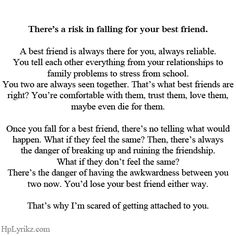 I am just happy being your friend, I want more but not at the risk of losing you.