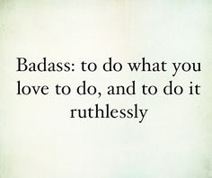 """I like the idea of being a """"BADASS""""!  It can be my AVOCATION! lol"""