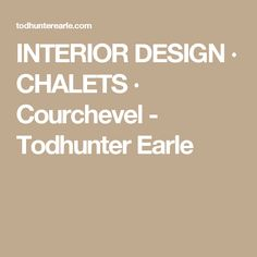 INTERIOR DESIGN ∙ CHALETS ∙ Courchevel - Todhunter Earle Alps, Projects To Try, Interiors, Interior Design, Chalets, Nest Design, Home Interior Design, Interior Designing, Decoration Home