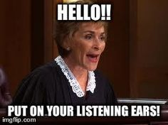 Judge Judy put on your listening ears! Judge Judy Quotes, Judge Judy Meme, Judith Sheindlin, Tv Judges, Here Comes The Judge, Family Motto, Listening Ears, Ear Wax Removal, She's A Lady