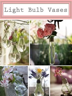 Light Bulb Vases ~ an economical way to be different and decorative.... LOVE these <3 <3 <3