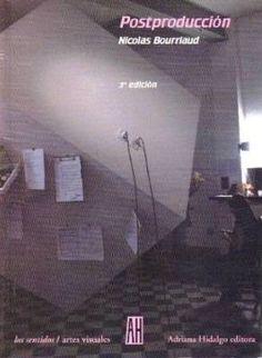 Postproducción : la cultura como escenario : modos en que el arte reprograma el mundo contemporáneo / Nicolas Bourriaud ; traducción de Silvio Mattoni - Buenos Aires : Adriana Hidalgo, cop. 2014