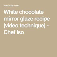 White chocolate mirror glaze recipe (video technique) - Chef Iso