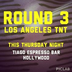 Round 3 @losangelestnt this Thursday Night - Tiago Espresso Bar in Hollywood - bring your A game!
