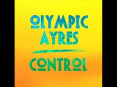 Olympic Ayres - Control - YouTube