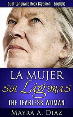 Dual Language Book: La Mujer sin Lágrimas (The Tearless Women) (Spanish Novels for Beginners) Language Lessons, Spanish Language Learning, Dual Language, Learn A New Language, Novels For Beginners, Reading For Beginners, Spanish English, English Book, Reading Stories