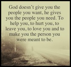 God give you the people to make you the person you were meant to be.